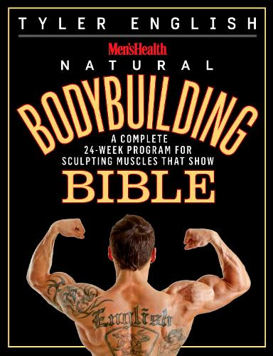 The Men's Health Bodybuilding Bible: The Complete Natural Guide to Sculpting Muscles That Show (Paperback)