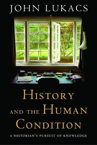 History and the Human Condition: A Historian's Pursuit of Knowledge (Hardback)