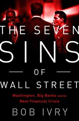 The Seven Sins of Wall Street: Big Banks, Their Washington Lackeys, and the Next Financial Crisis (Hardback)