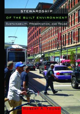 Stewardship of the Built Environment: Achieving Sustainability Through Preservation and Reuse (Paperback)