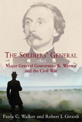 The Soldier's General: Major General Gouverneur K. Warren and the Civil War (Hardback)