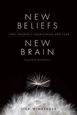 New Beliefs, New Brain: Free Yourself from Stress and Fear (Paperback)