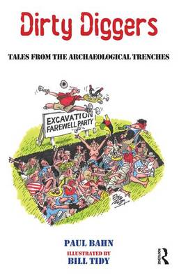 Dirty Diggers: Tales from the Archaeological Trenches (Paperback)