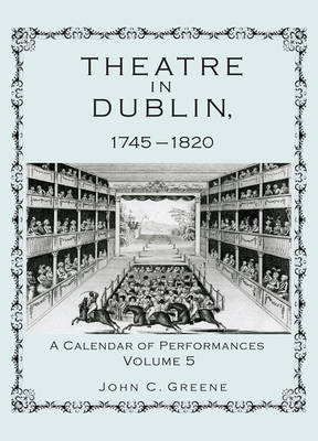 Theatre in Dublin, 1745-1820: A Calendar of Performances (Hardback)
