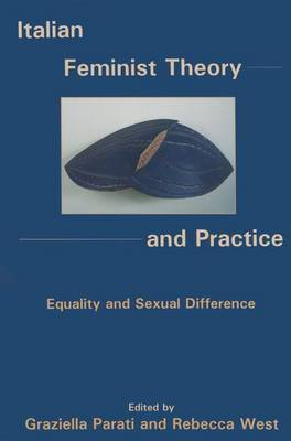 Italian Feminist Theory and Practice: Equality and Sexual Difference - The Fairleigh Dickinson University Press Series in Italian Studies (Hardback)