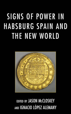 Signs of Power in Habsburg Spain and the New World (Hardback)