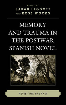 Memory and Trauma in the Postwar Spanish Novel: Revisiting the Past (Hardback)