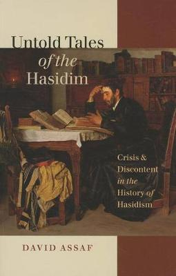Untold Tales of the Hasidim: Crisis and Discontent in the History of Hasidism (Paperback)