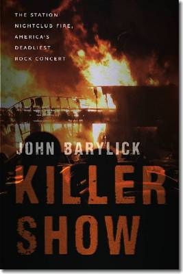 Killer Show: The Station Nightclub Fire, America's Deadliest Rock Concert (Hardback)