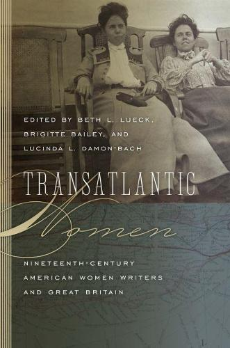 Transatlantic Women: Nineteenth-Century American Women Writers and Great Britain (Paperback)