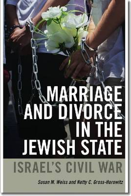 Marriage and Divorce in the Jewish State: Israel's Civil War (Hardback)