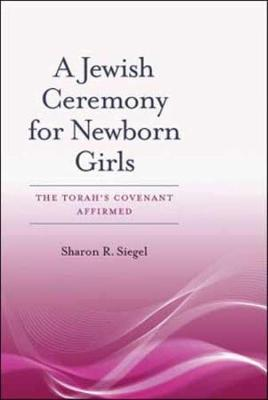A Jewish Ceremony for Newborn Girls: The Torah's Covenant Affirmed (Hardback)