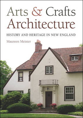 The Arts & Crafts Architecture: History and Heritage in New England (Hardback)