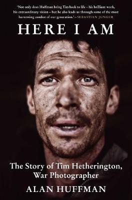 Here I am: The Story of Tim Hetherington, War Photographer (Paperback)