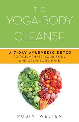 The Yoga-Body Cleanse: A 7-day Ayurvedic Detox to Rejuvenate Your Body and Calm Your Mind (Paperback)