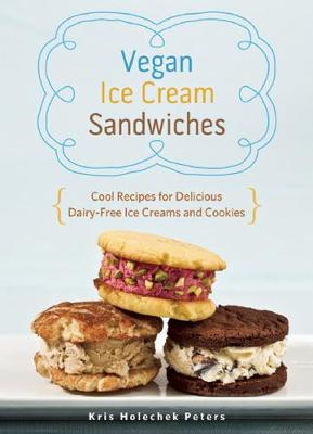 Vegan Ice Cream Sandwiches: Cool Recipes for Delicious Dairy-Free Ice Creams and Cookies (Paperback)