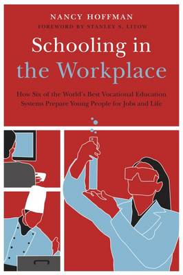 Schooling in the Workplace: How Six of the World's Best Vocational Education Systems Prepare Young People for Jobs and Life (Paperback)