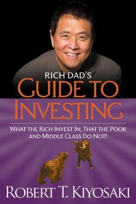 Rich Dad's Guide to Investing: What the Rich Invest in, That the Poor and Middle-Class Do Not! (Paperback)