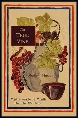 The True Vine: Meditations for a Month on John XV: 1-16 (Paperback)