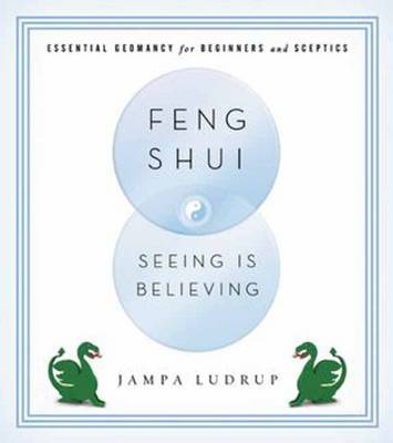 Feng Shui: Seeing is Believing: Essential Geomancy for Beginners and Skeptics (Paperback)