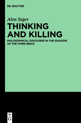 Thinking and Killing: Philosophical Discourse in the Shadow of the Third Reich (Mixed media product)