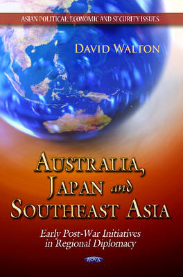Australia, Japan & Southeast Asia: Early Post-War Initiatives in Regional Diplomacy (Hardback)