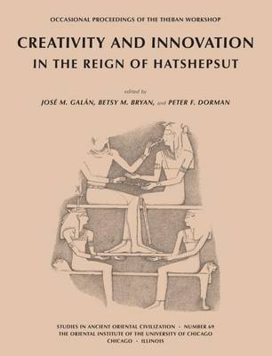 Creativity and Innovation in the Reign of Hatshepsut: Occasional Proceedings of the Theban Workshop (Paperback)
