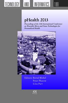 Phealth 2013: Proceedings of the 10th International Conference on Wearable Micro and Nano Technologies for Personalized Health - Studies in Health Technology and Informatics 189 (Hardback)