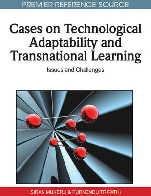Cases on Technological Adaptability and Transnational Learning: Issues and Challenges (Hardback)