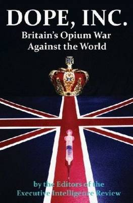 Dope, Inc: Britain's Opium War Against the World (Paperback)