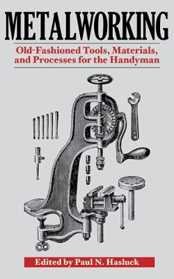 Metalworking: Tools, Materials, and Processes for the Handyman (Paperback)