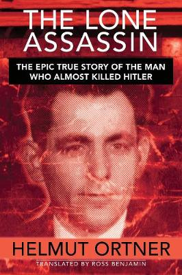 The Lone Assassin: The Incredible True Story of the Man Who Tried to Kill Hitler (Hardback)