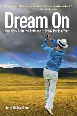 Dream On: One Hack Golfer's Challenge to Break Par in a Year (Paperback)