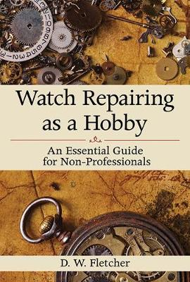 Watch Repairing as a Hobby: An Essential Guide for Non-Professionals (Paperback)