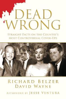 Dead Wrong: Straight Facts on the Country's Most Controversial Cover-Ups (Hardback)