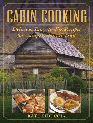 Cabin Cooking: Delicious Easy-to-Fix Recipes for Camp, Cabin, or Trail (Hardback)