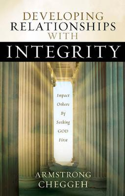 Developing Relationships with Integrity: Impact Others by Seeking God First (Paperback)