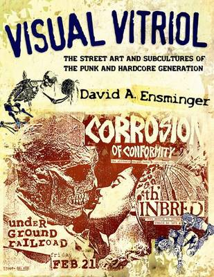 Visual Vitriol: The Street Art and Subcultures of the Punk and Hardcore Generation (Paperback)