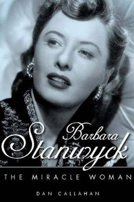 Barbara Stanwyck: The Miracle Woman - Hollywood Legends Series (Hardback)