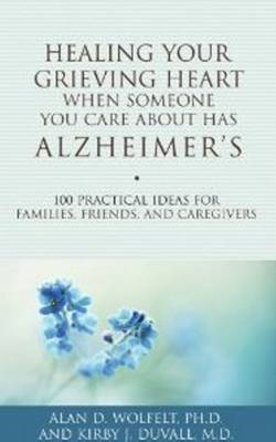Healing Your Grieving Heart When Someone You Care About Has Alzheimer's: 100 Practical Ideas for Families, Friends, & Caregivers (Paperback)