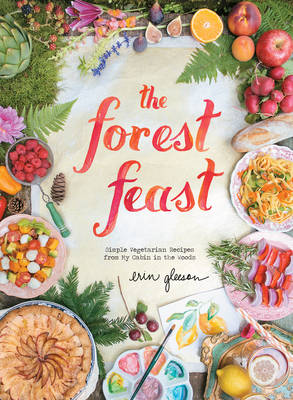 The Forest Feast: Simple Vegetarian Recipes from My Cabin in the Woods (Hardback)