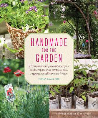 Handmade for the Garden: 75 Ingenious Ways to Enhance Your Outdoor Space with DIY Tools, Pots, Supports, Embellishments, and More (Paperback)