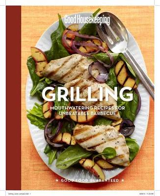 Good Housekeeping Grilling: Mouthwatering Recipes for Unbeatable Barbecue (Hardback)