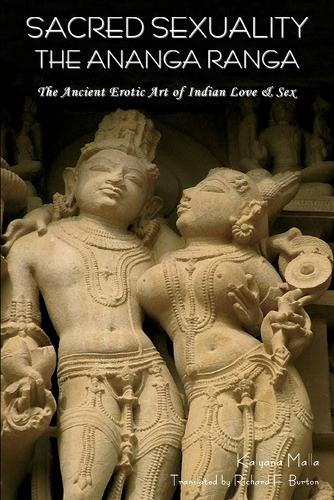 Sacred Sexuality: The Ananga Ranga or the Ancient Erotic Art of Indian Love & Sex- (Paperback)