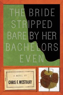 The Bride Stripped Bare By Her Bachelors, Even: A Novel (Hardback)