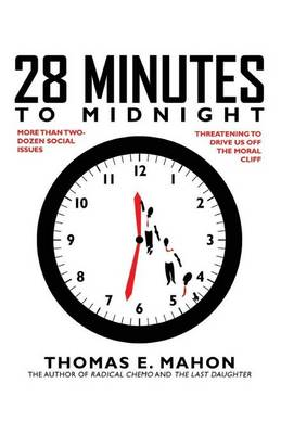 28 Minutes to Midnight: More Than Two-Dozen Social Issues Threatening to Drive Us Over the Moral Cliff (Paperback)