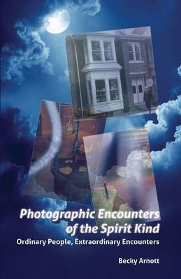 Photographic Encounters of the Spirit Kind: Ordinary People, Extraordinary Encounters (Paperback)