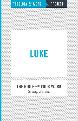 The Bible and Your Work Study Series: Luke and Work (Paperback)