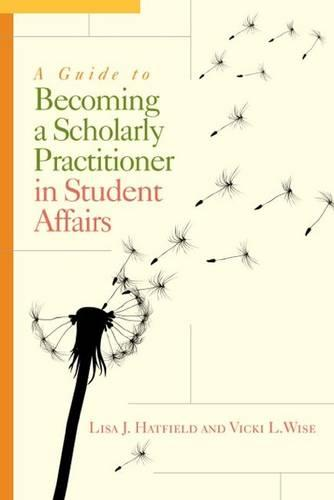 A Guide to Becoming a Scholarly Practitioner in Student Affairs (Hardback)