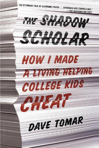 The Shadow Scholar: How I Made a Living Helping College Kids Cheat (Paperback)